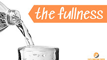 The Fullness - Part 3