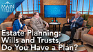 Estate Planning: Wills and Trusts, Do You Have a...