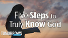 Five Steps to Truly Know God