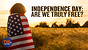 Independence Day: Are we truly free?