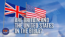 Are Britain and the United States in the Bible?