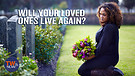 Will Your Loved Ones Live Again?
