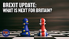 BREXIT Update: What is next for Britain?