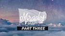 Miracles - The Signature of God - Part Three | P...