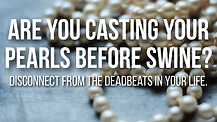 Casting pearls before Swine? Disconnect the Deadbeats
