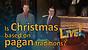 (7-24) Is Christmas based on pagan traditions?