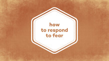 How to Respond to Fear