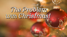 The Problem With Christmas!