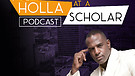 HOLLA AT A SCHOLAR PODCAST EPISODE 23 - PASTOR R...