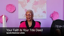 Your Faith Is Your Title Deed by Apostle Meekness LeCato