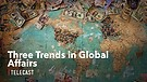How to Watch Current Events: Three Trends in Glo...