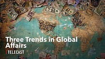 How to Watch Current Events: Three Trends in Global Affairs That Will Affect You