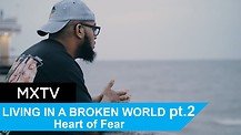 The Secret to Living in a Broken World Part Two: Heart of Fear