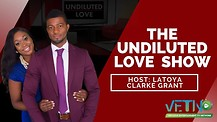 THE UNDILUTED LOVE SHOW - LATOYA CLARKE-GRANT EP 1