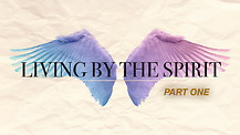 Living by the Spirit. Part one