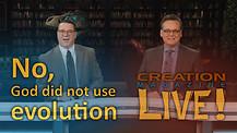 (8-08) No, God did not use evolution