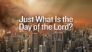 Just What Is the Day of the Lord?