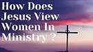 How Does Jesus View Women In Ministry? Apostle C...