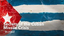 Secrets of the Cuban Missile Crisis