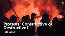 Protests: Constructive or Destructive?