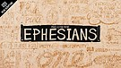 Ephesians 1, Part 1