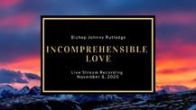 Incomprehensible Love