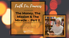 The Money, The Mission & The Miracle -Part 2