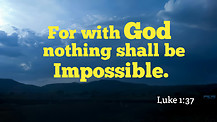 Nothing Shall Be Impossible For You - Part 1