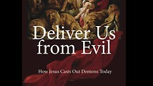 Deliver Us from Evil: How Jesus Casts Out Demons Today #1: Preface