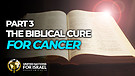 The Biblical Cure for Cancer – Part 3