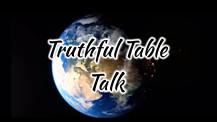TRUTHFUL TABLE TALK 2