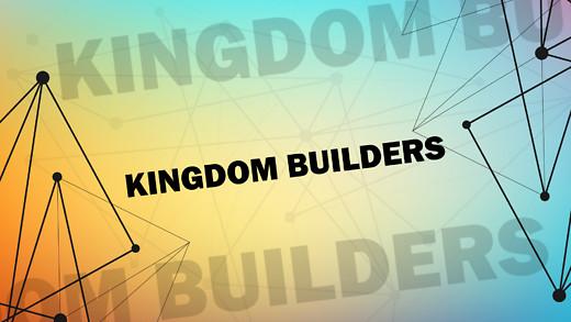 Kingdom Builders - Part 1 - The Foundati...