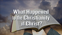 What Happened to the Christianity of Christ?