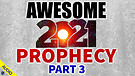 Awesome 2021 Prophecy - Part 3 - 01/11/2021