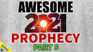 Awesome 2021 Prophecy - Part 5 - 01/13/2021
