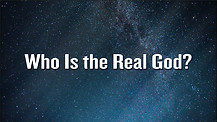 Who Is the Real God?