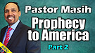 Pastor Masih Prophecy to America - Part 2 - 01/2...