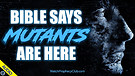 Bible says Mutants are Here 01/29/2020