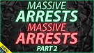 Massive Arrests Massive Arrests - Part 2 - 03/11...