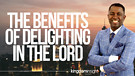 The Benefits of Delighting In The Lord | Dr. Kazumba Charles