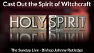 Cast Out the Spirit of Witchcraft