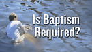 Is Baptism Required?