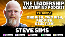 The Leadership Mastermind Podcast with Steve Sims