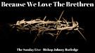 Because We Love The Brethren