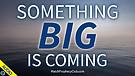 Something Big is Coming 03/17/2021