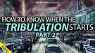 How to know when the Tribulation Starts - Part 2...