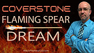 Coverstone: Flaming Spear Dream 04/23/2021