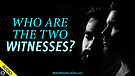Who are the Two Witnesses? 04/28/2021