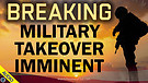 Breaking: Military Takeover Imminent 05/07/2021