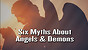 Six Myths About Angels and Demons